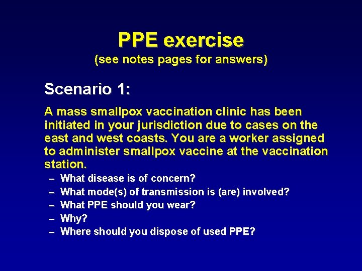 PPE exercise (see notes pages for answers) Scenario 1: A mass smallpox vaccination clinic