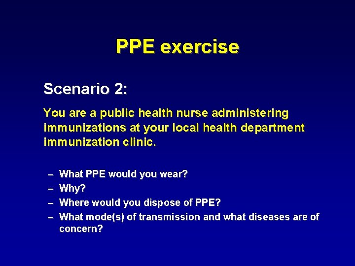 PPE exercise Scenario 2: You are a public health nurse administering immunizations at your