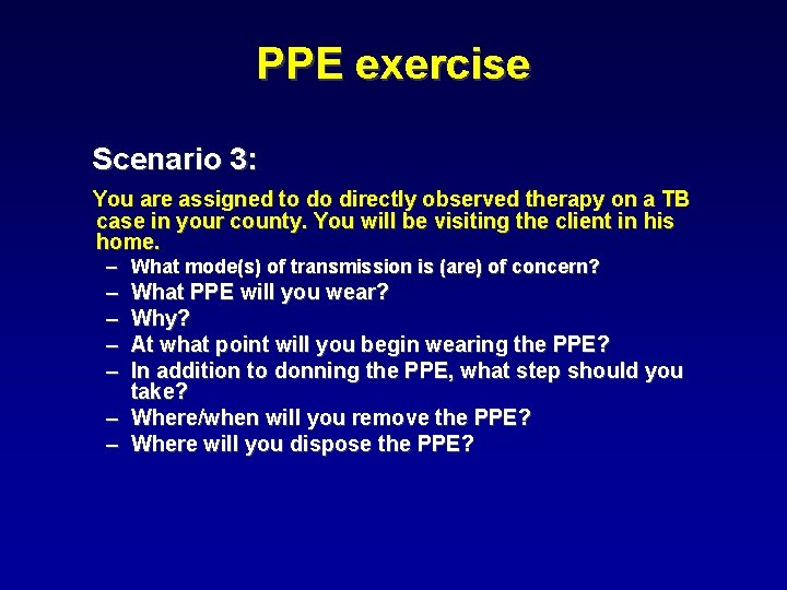 PPE exercise Scenario 3: You are assigned to do directly observed therapy on a