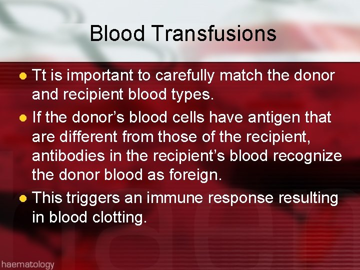 Blood Transfusions Tt is important to carefully match the donor and recipient blood types.