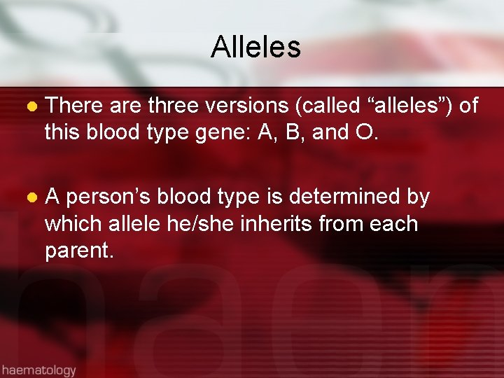 """Alleles l There are three versions (called """"alleles"""") of this blood type gene: A,"""