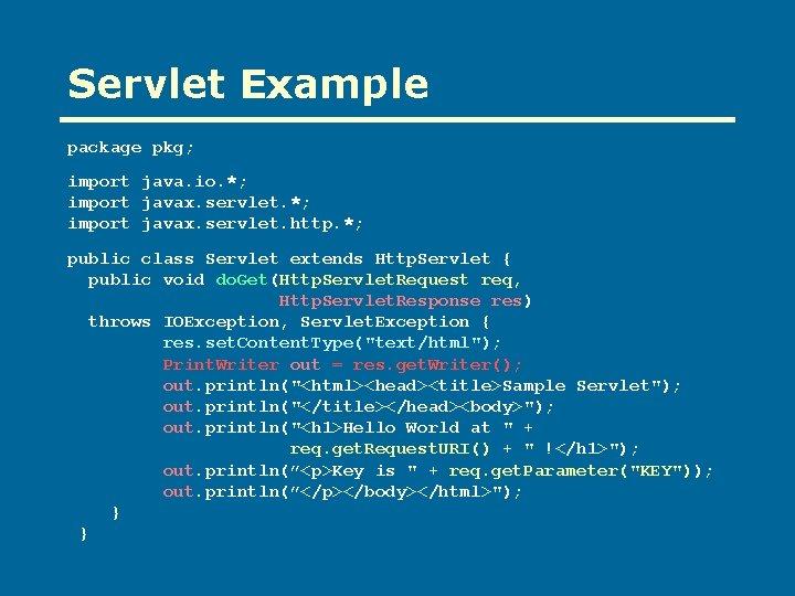 Servlet Example package pkg; import java. io. *; import javax. servlet. http. *; public