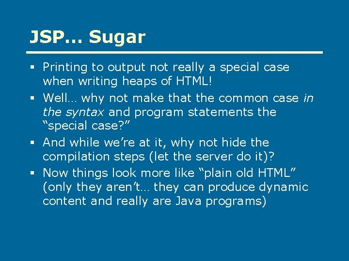 JSP… Sugar § Printing to output not really a special case when writing heaps