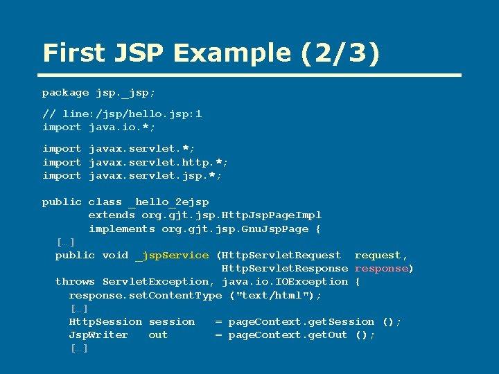 First JSP Example (2/3) package jsp. _jsp; // line: /jsp/hello. jsp: 1 import java.