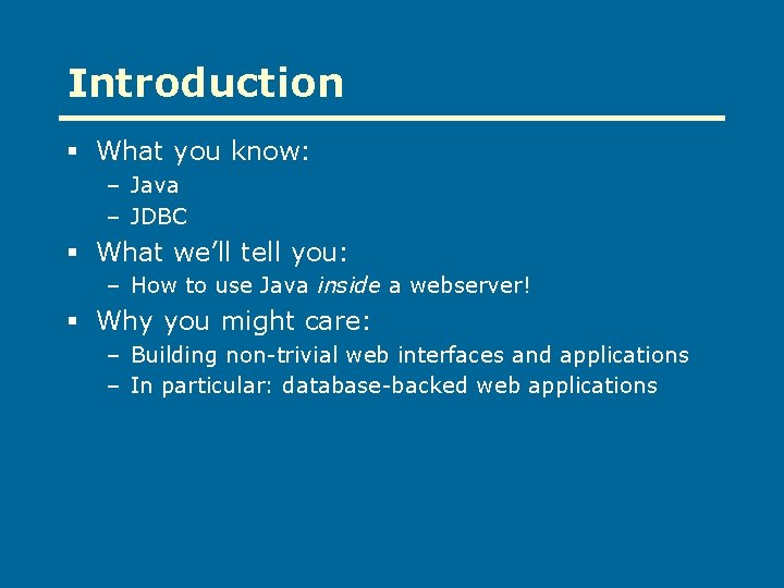 Introduction § What you know: – Java – JDBC § What we'll tell you: