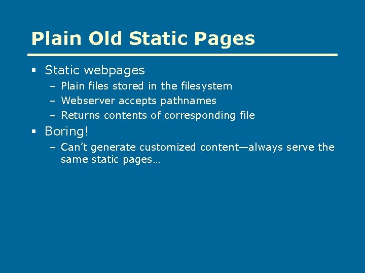 Plain Old Static Pages § Static webpages – Plain files stored in the filesystem