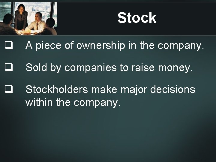 Stock q A piece of ownership in the company. q Sold by companies to