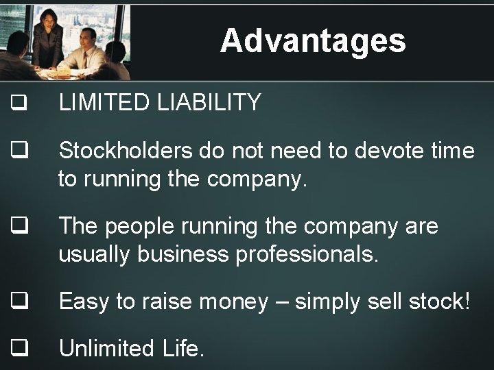 Advantages q LIMITED LIABILITY q Stockholders do not need to devote time to running