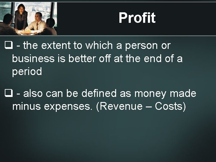 Profit q - the extent to which a person or business is better off