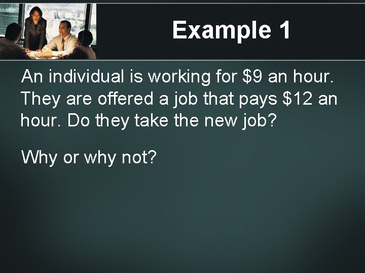 Example 1 An individual is working for $9 an hour. They are offered a