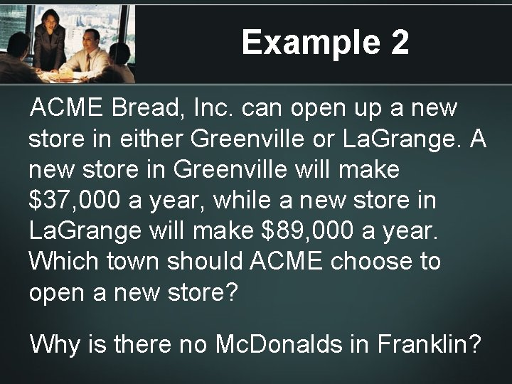 Example 2 ACME Bread, Inc. can open up a new store in either Greenville