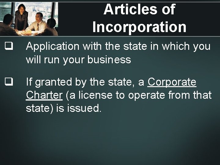 Articles of Incorporation q Application with the state in which you will run your