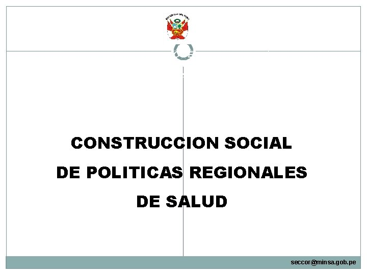 MINISTERIO DE SALUD CONSEJO NACIONAL DE SALUD Secretaria de Coordinación CONSTRUCCION SOCIAL DE POLITICAS