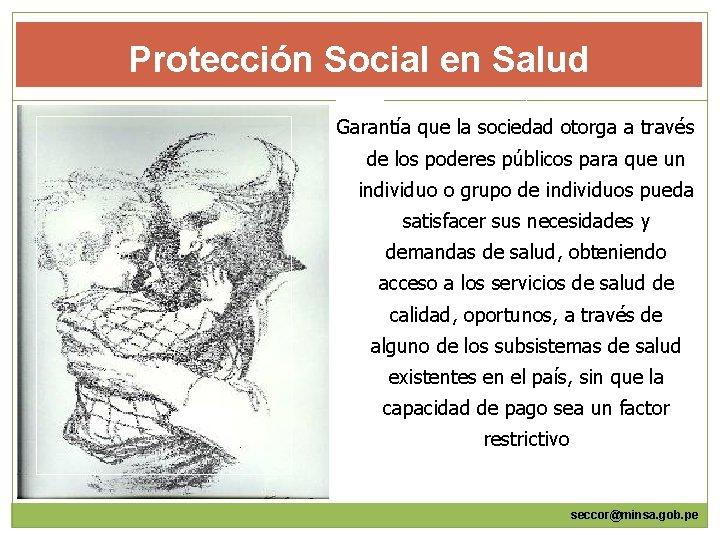 Protección Social en Salud Garantía que la sociedad otorga a través de los poderes
