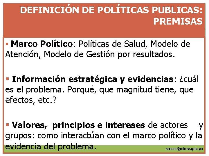 DEFINICIÓN DE POLÍTICAS PUBLICAS: PREMISAS § Marco Político: Políticas de Salud, Modelo de Atención,