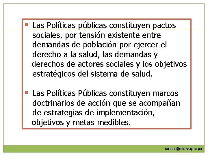 § Las Políticas públicas constituyen pactos sociales, por tensión existente entre demandas de población