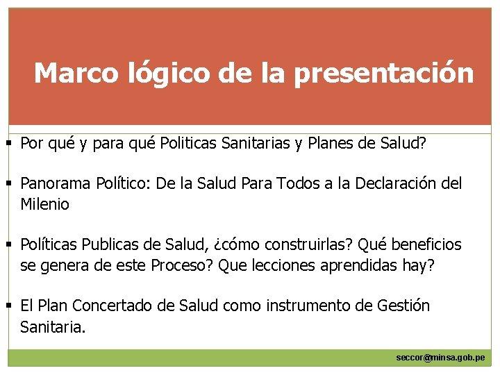 Marco lógico de la presentación § Por qué y para qué Politicas Sanitarias y