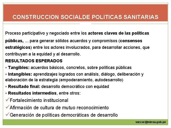 CONSTRUCCION SOCIALDE POLITICAS SANITARIAS Proceso participativo y negociado entre los actores claves de las