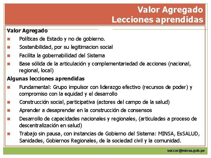 Valor Agregado Lecciones aprendidas Valor Agregado n Políticas de Estado y no de gobierno.