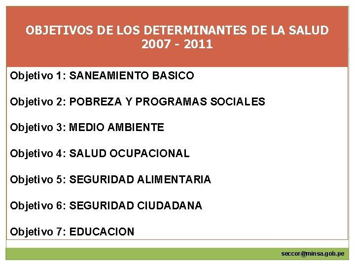 OBJETIVOS DE LOS DETERMINANTES DE LA SALUD 2007 - 2011 Objetivo 1: SANEAMIENTO BASICO