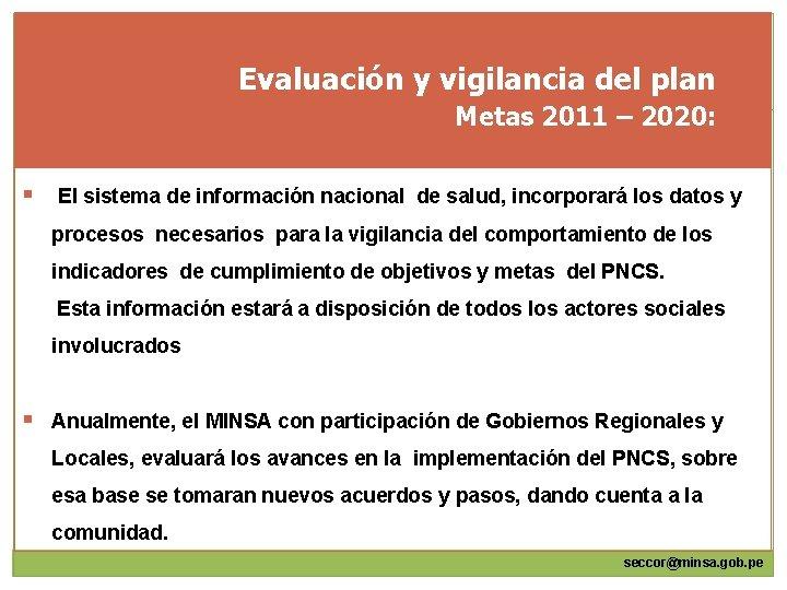 Evaluación y vigilancia del plan Metas 2011 – 2020: § El sistema de información
