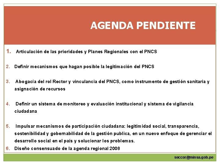 AGENDA PENDIENTE 1. Articulación de las prioridades y Planes Regionales con el PNCS 2.