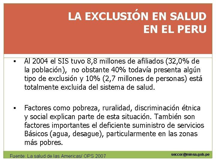 LA EXCLUSIÓN EN SALUD EN EL PERU § Al 2004 el SIS tuvo 8,