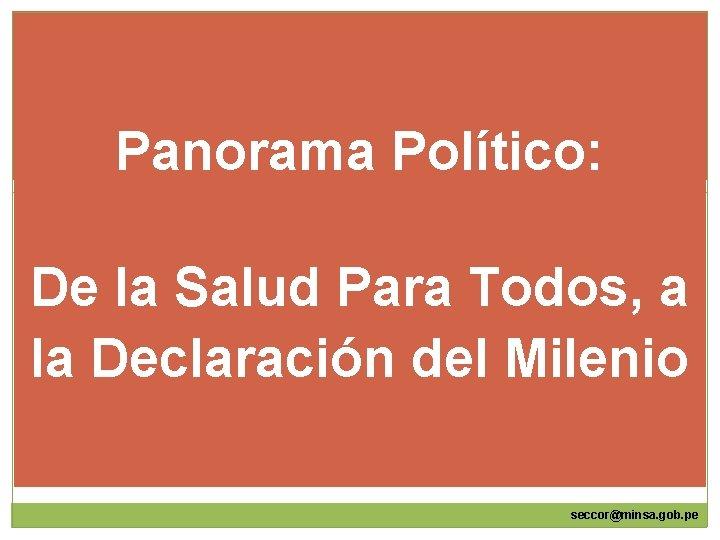 Panorama Político: De la Salud Para Todos, a la Declaración del Milenio seccor@minsa. gob.