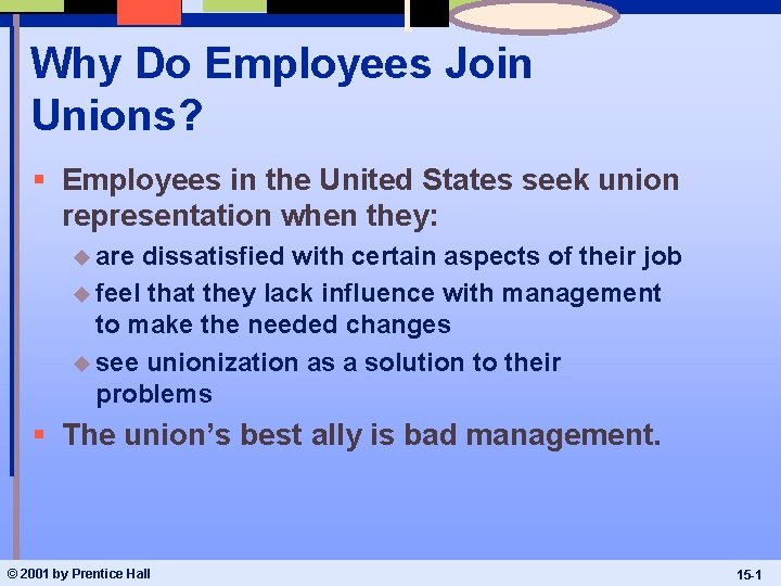 Why Do Employees Join Unions? § Employees in the United States seek union representation