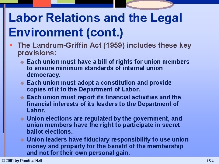Labor Relations and the Legal Environment (cont. ) § The Landrum-Griffin Act (1959) includes