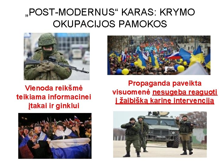 """""""POST MODERNUS"""" KARAS: KRYMO OKUPACIJOS PAMOKOS Vienoda reikšmė teikiama informacinei įtakai ir ginklui Propaganda"""