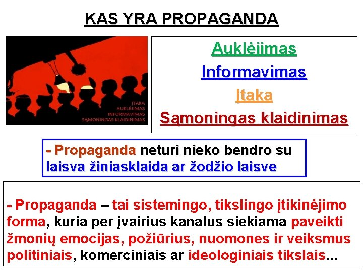 KAS YRA PROPAGANDA Auklėjimas Informavimas Įtaka Sąmoningas klaidinimas - Propaganda neturi nieko bendro su