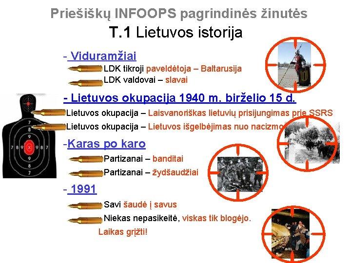 Priešiškų INFOOPS pagrindinės žinutės T. 1 Lietuvos istorija Viduramžiai LDK tikroji paveldėtoja – Baltarusija