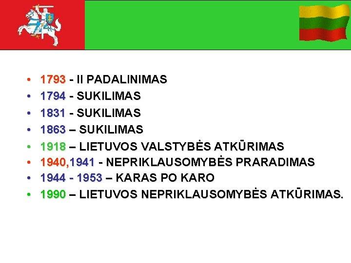 • • 1793 - II PADALINIMAS 1794 - SUKILIMAS 1831 - SUKILIMAS 1863