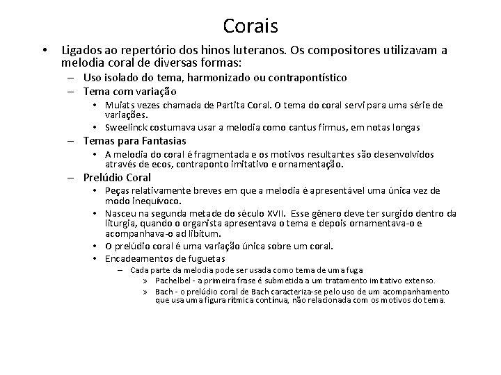 Corais • Ligados ao repertório dos hinos luteranos. Os compositores utilizavam a melodia coral