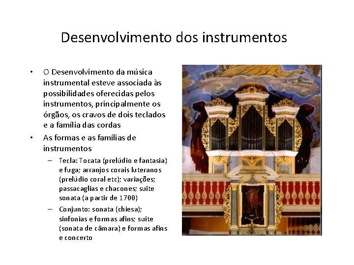 Desenvolvimento dos instrumentos • • O Desenvolvimento da música instrumental esteve associada às possibilidades