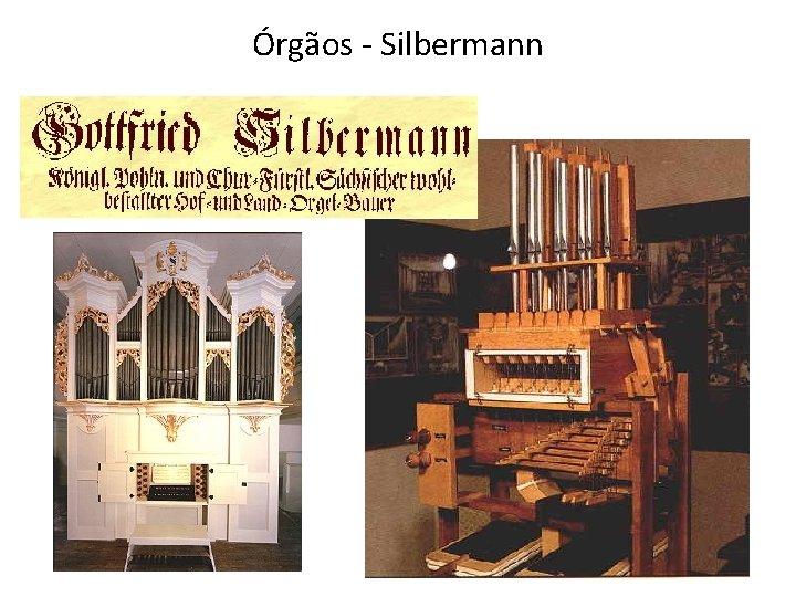Órgãos - Silbermann