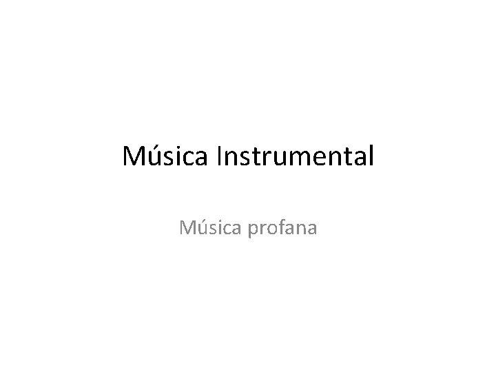 Música Instrumental Música profana