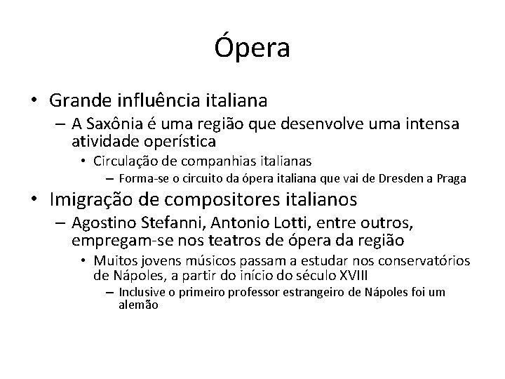 Ópera • Grande influência italiana – A Saxônia é uma região que desenvolve uma