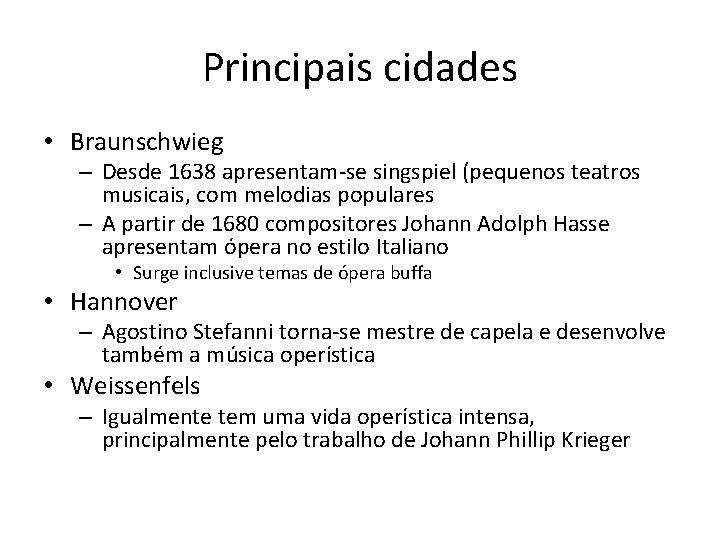 Principais cidades • Braunschwieg – Desde 1638 apresentam-se singspiel (pequenos teatros musicais, com melodias