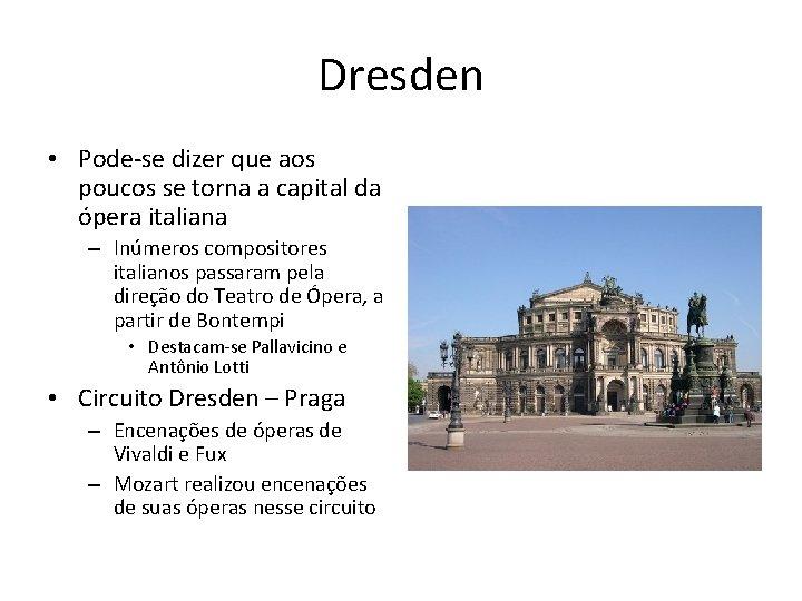 Dresden • Pode-se dizer que aos poucos se torna a capital da ópera italiana
