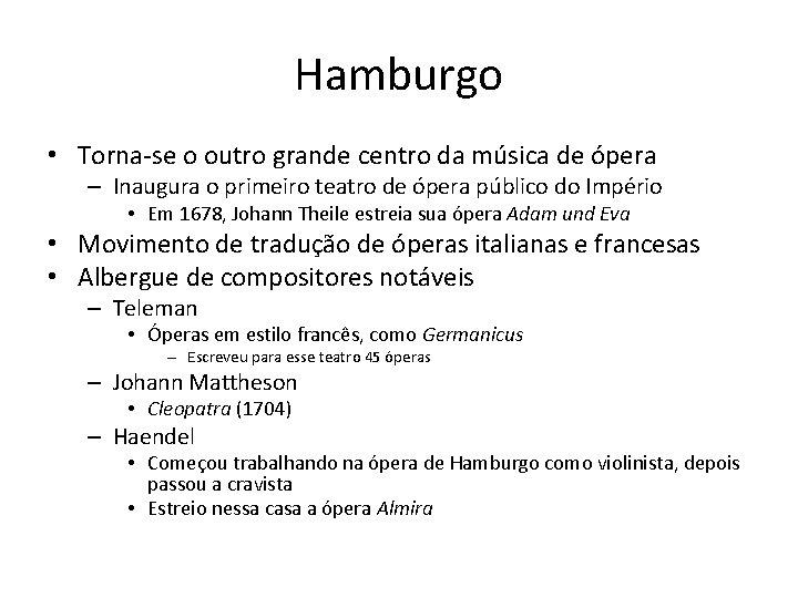 Hamburgo • Torna-se o outro grande centro da música de ópera – Inaugura o