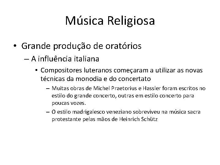 Música Religiosa • Grande produção de oratórios – A influência italiana • Compositores luteranos