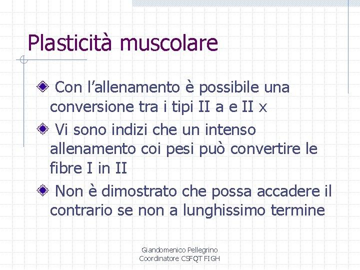 Plasticità muscolare Con l'allenamento è possibile una conversione tra i tipi II a e