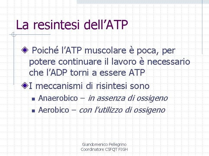 La resintesi dell'ATP Poiché l'ATP muscolare è poca, per potere continuare il lavoro è
