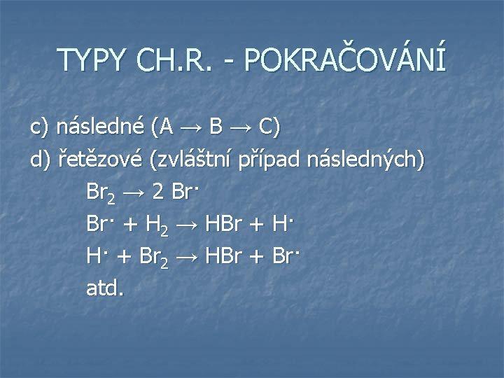 TYPY CH. R. - POKRAČOVÁNÍ c) následné (A → B → C) d) řetězové