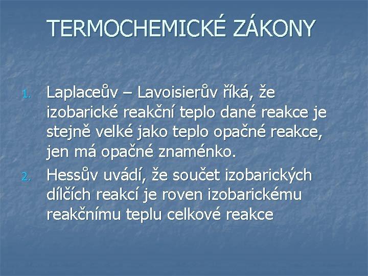 TERMOCHEMICKÉ ZÁKONY 1. 2. Laplaceův – Lavoisierův říká, že izobarické reakční teplo dané reakce