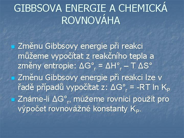 GIBBSOVA ENERGIE A CHEMICKÁ ROVNOVÁHA n n n Změnu Gibbsovy energie při reakci můžeme