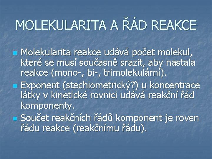 MOLEKULARITA A ŘÁD REAKCE n n n Molekularita reakce udává počet molekul, které se