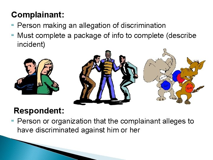 Complainant: Person making an allegation of discrimination Must complete a package of info to